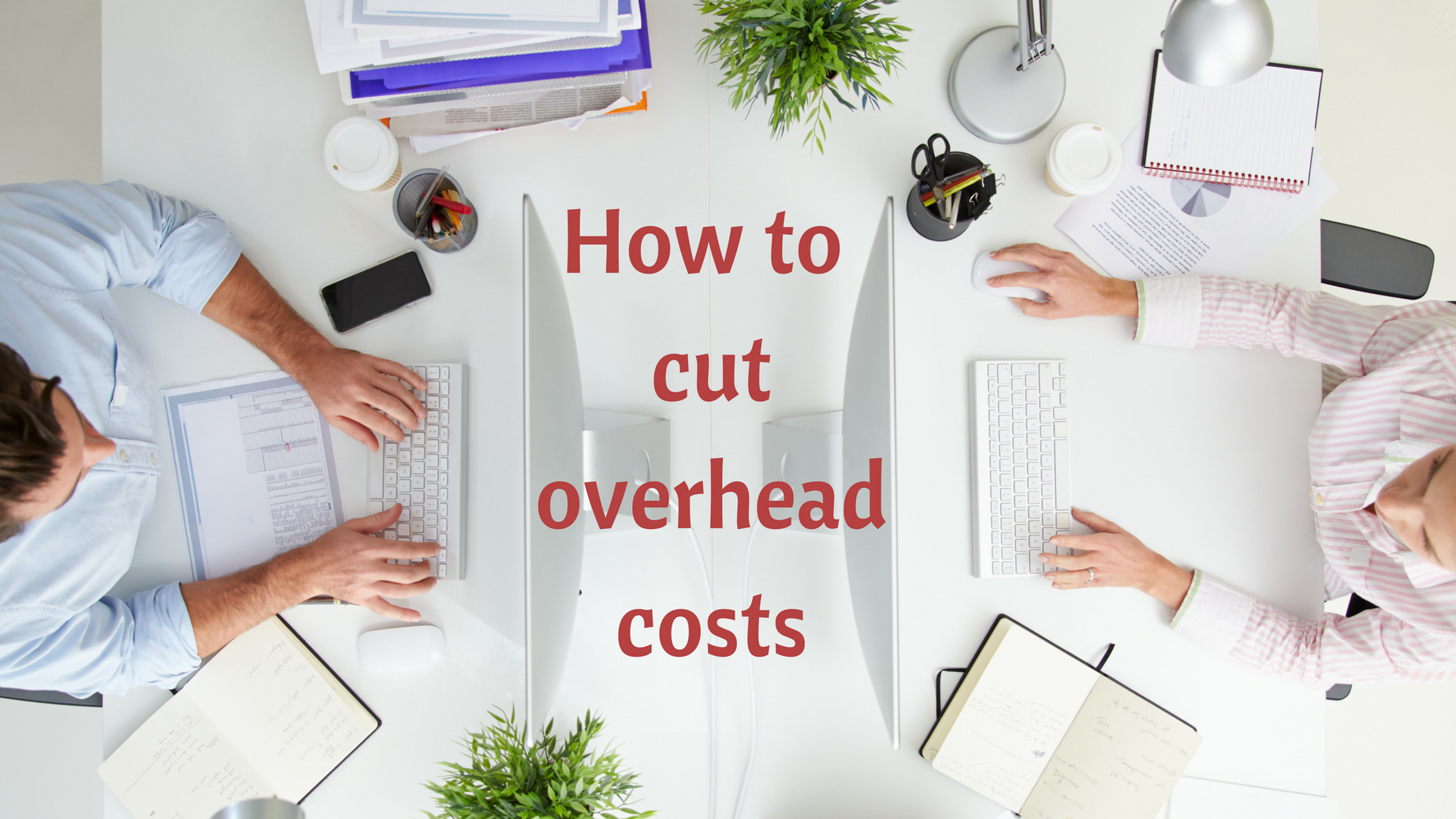 Small Business Spending: 7 Ways to Reduce Overhead Costs